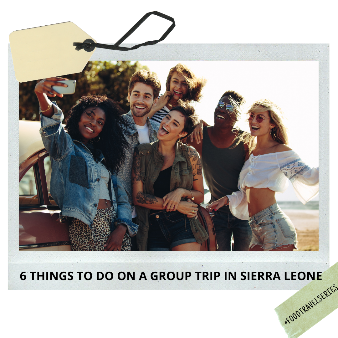 6 places To Explore On A Group trip To Sierra Leone